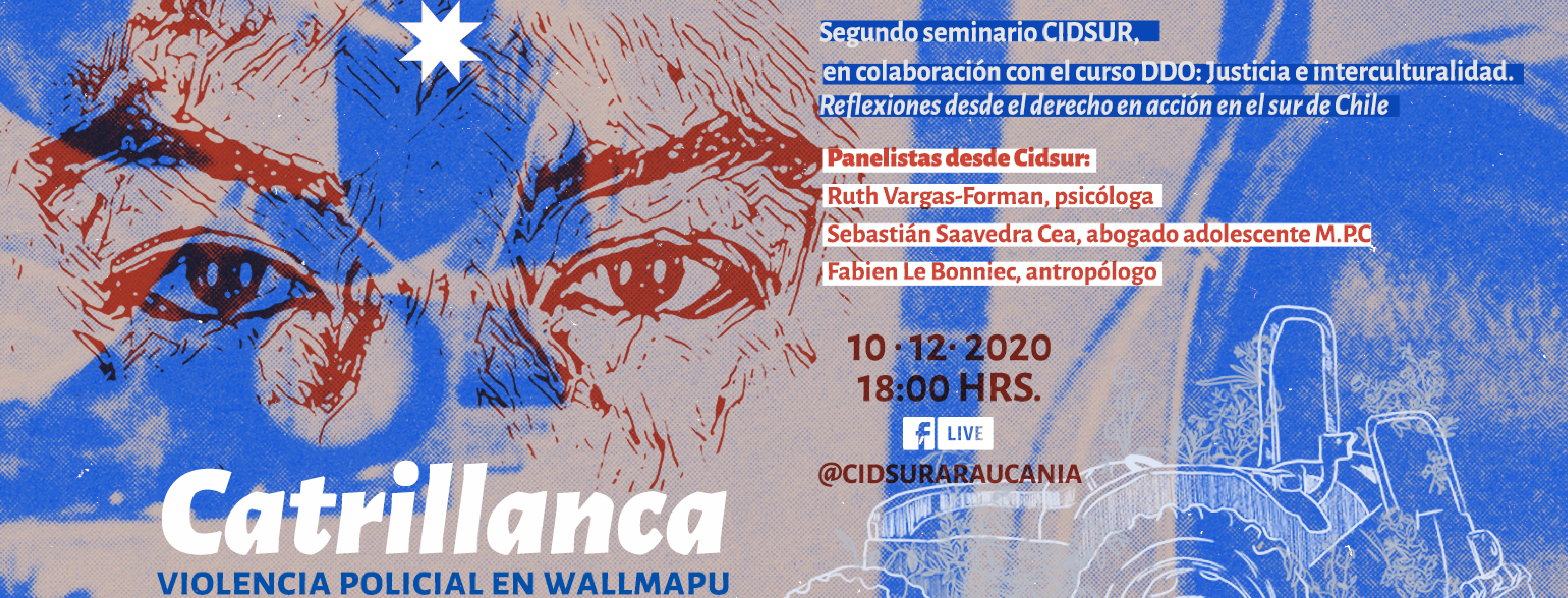 """afiche que invita al seminario """"Catrillanca, violencia policial en Wallmapu"""" el día jueves 10 de diciembre a las 18:00 horas a través del Facebook live de CIDSur Araucanía"""